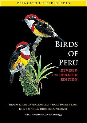 Birds of Peru By Schulenberg, Thomas S./ Stotz, Douglas F./ Lane, Daniel F./ O'Neill, John P./ Parker, Theodore A., III