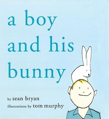 A Boy and His Bunny By Bryan, Sean/ Murphy, Tom (ILT)